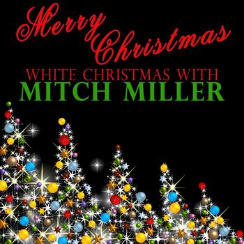 Mitch Miller - Merry Christmas - White Christmas With Mitch Miller