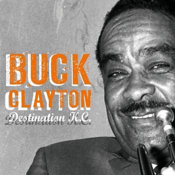 Buck Clayton - Destination K.C.