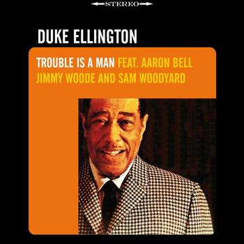 Duke Ellington - Trouble Is A Man