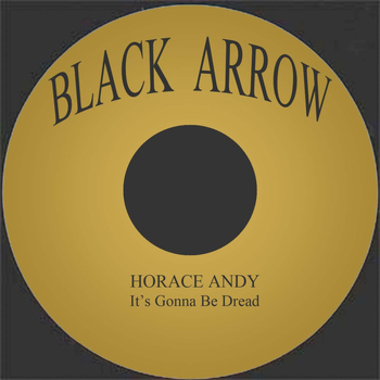 Horace Andy - It's Gonna Be Dread