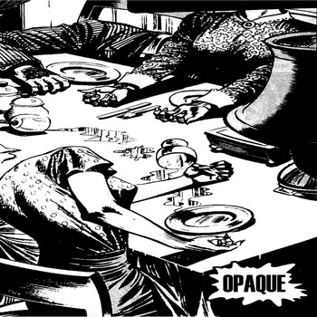 Opaque - Crude Energy And Then Dinner Scenes