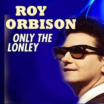 Roy Orbison - Only The Lonley