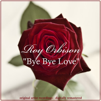 Roy Orbison - Bye Bye Love