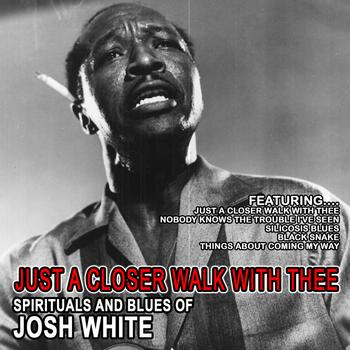 Josh White - Just A Closer Walk With Thee - Spirituals And Blues Of Josh White