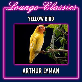 Arthur Lyman - Lounge Classics - Yellow Bird - Arthur Lyman