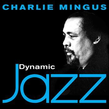 Charlie Mingus - Dynamic Jazz - Charlie Mingus
