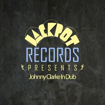 Johnny Clarke - Jackpot Presents Johnny Clarke In Dub