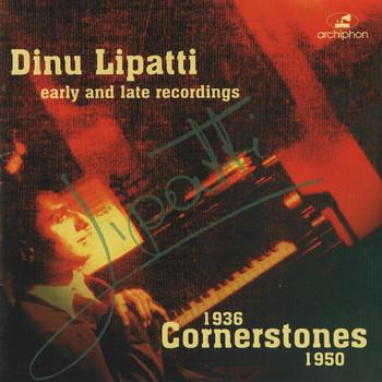 Dinu Lipatti - Dinu Lipatti: Cornerstones (1936-1950)