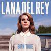 Lana Del Rey - Born To Die (Explicit)