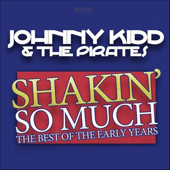 Johnny Kidd & The Pirates - Shakin' So Much (The Best of the Early Years)