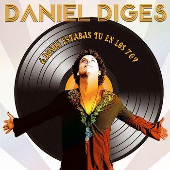 Daniel Diges - ¿Donde estabas tu en los 70?