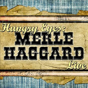 Merle Haggard - Hungry Eyes: Merle Haggard Live