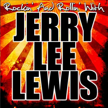 Jerry Lee Lewis - Rockin' and Rollin' With Jerry Lee Lewis