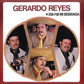 Gerardo Reyes - Gerardo Reyes (Esa Fue Mi Desgracia)