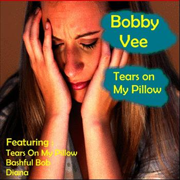 Bobby Vee - Tears On My Pillow