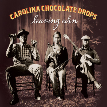 Carolina Chocolate Drops - Leaving Eden