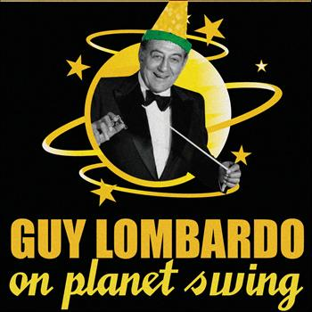 Guy Lombardo - Guy Lombardo On Planet Swing