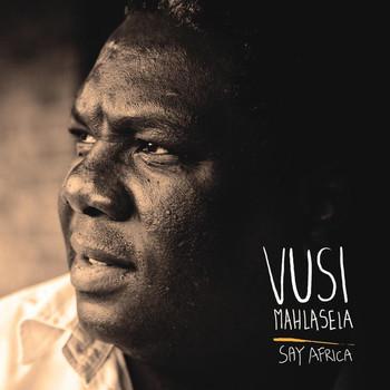 Vusi Mahlasela - Say Africa