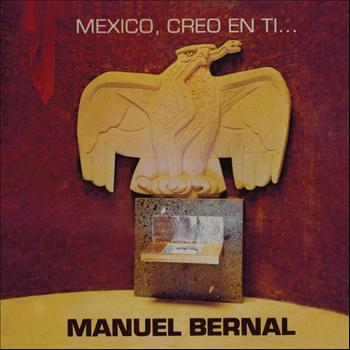 Manuel Bernal - México, Creo en Ti...