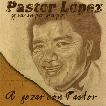 Pastor Lopez - A Gozar Con Pastor