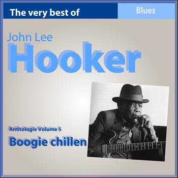 John Lee Hooker - John Lee Hooker Anthologie: Boogie Chillen (Anthologie, Vol. 5)
