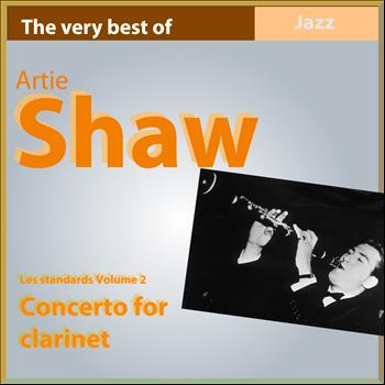 Artie Shaw - The Very Best of Artie Shaw: Concerto for Clarinet (Standards, Vol. 2)