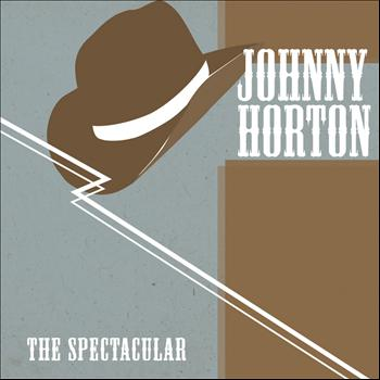 Johnny Horton - The Spectacular