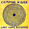 Common Rider - Last Wave Rockers