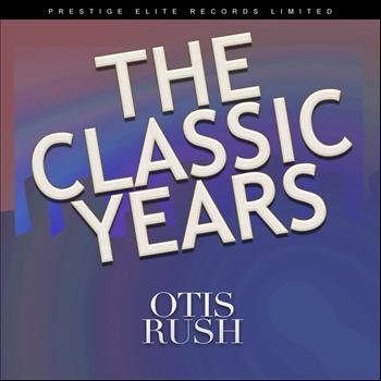 Otis Rush - The Classic Years