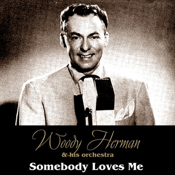 Woody Herman & His Orchestra - Somebody Loves Me