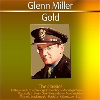 Glenn Miller - Gold - The Classics: Glenn Miller