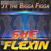 JT The Bigga Figga - She Flexing