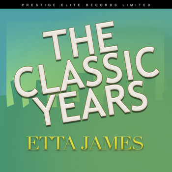 Etta James - The Classic Years