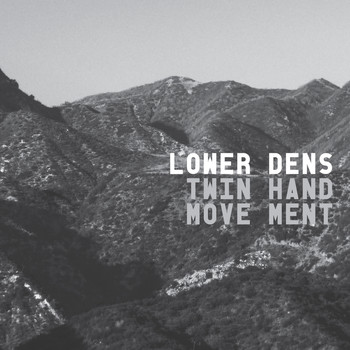 Lower Dens - Twin-Hand Movement