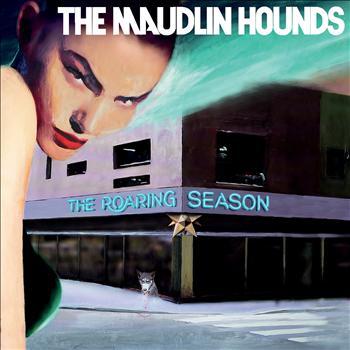 The Maudlin Hounds - The Roaring Season