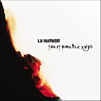 La Rumeur - Tout brûle déjà