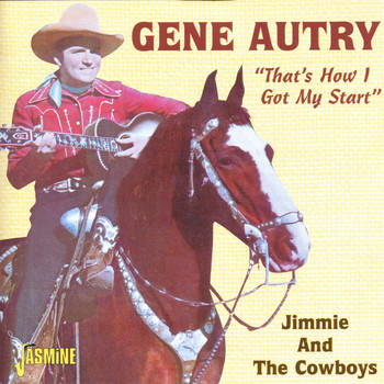 "Gene Autry - ""That's How I Got My Start"" - Jimmie And The Cowboys"