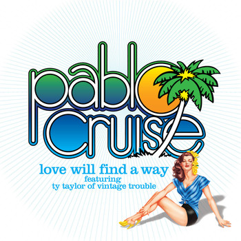 Pablo Cruise - Love Will Find a Way (feat. Ty Taylor)