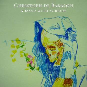 Christoph De Babalon - A Bond With Sorrow