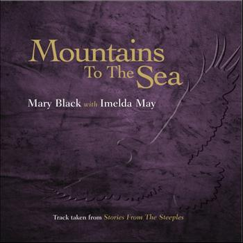 Mary Black - Mountains to the Sea (feat. Imelda May)