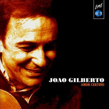 Joao Gilberto - Amor Certinho