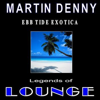 Martin Denny - Legends of Lounge: Ebb Tide Exotica