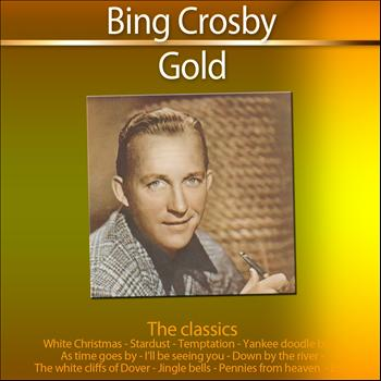 Bing Crosby - Gold - The Classics: Bing Crosby