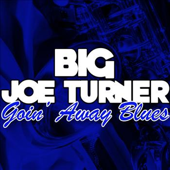 Big Joe Turner - Goin' away Blues