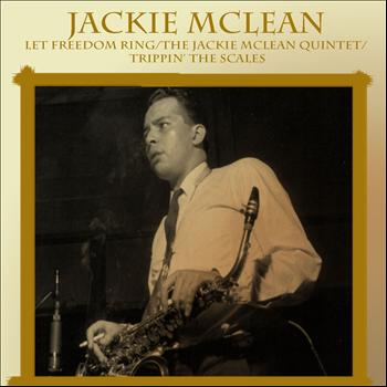 Jackie McLean - Let Freedom Ring / The Jackie McLean Quintet / Trippin' The Scales