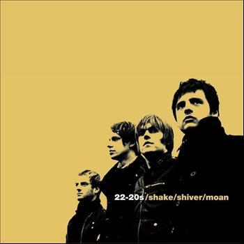 22-20s - Shake/Shiver/Moan
