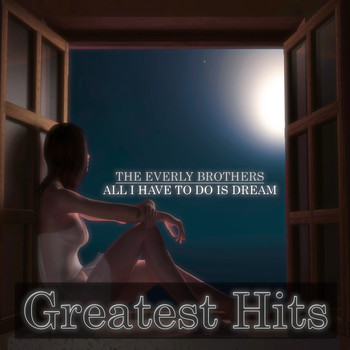 The Everly Brothers - All I Have To Do Is Dream (Greatest Hits)