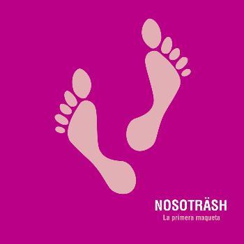 Nosoträsh - La Primera Maqueta