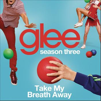Glee Cast - Take My Breath Away (Glee Cast Version)