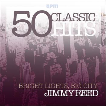 Jimmy Reed - Bright Lights, Big City - 50 Classic Tracks